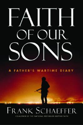 Faith of Our Sons: A Father's Wartime Diary - Schaeffer, Frank