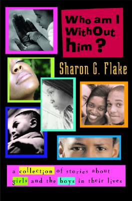 Who Am I Without Him?: Short Stories about Girls and the Boys in Their Lives - Flake, Sharon G