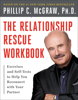 The Relationship Rescue Workbook - McGraw, Phillip C, Ph.D.