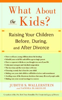 What about the Kids?: Raising Your Children Before, During, and After Divorce - Wallerstein, Judith, and Blakeslee, Sandra, and O'Neill, Mary Ellen (Editor)