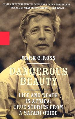 Dangerous Beauty: Life and Death in Africa: True Stories from a Safari Guide - Ross, Mark C