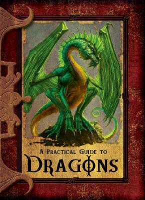 A Practical Guide to Dragons - Hess, Nina (Editor), and Trumbauer, Lisa (Text by)