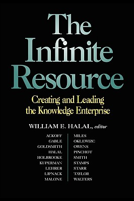The Infinite Resource: Creating and Leading the Knowledge Enterprise - Halal, William E (Editor), and Ackoff, and Gable