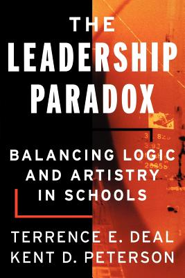 The Leadership Paradox: Balancing Logic and Artistry in Schools - Deal, Terrence E, Dr., and Peterson, Kent D