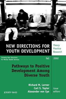 Pathways to Positive Development Among Diverse Youth, Number 95: New Directions for Youth Development - Mhs, and Von Eye, Eye, and Lerner, Richard M, Dr. (Editor)
