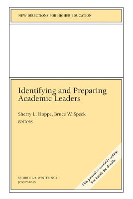Identifying and Prepaing Academic Leaders: New Directions for Higher Education, Number 124 - Hoppe, Sherry L (Editor), and Speck, Bruce W (Editor), and John Wiley & Sons Inc (Creator)