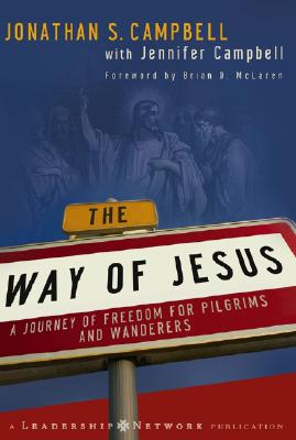 The Way of Jesus: A Journey of Freedom for Pilgrims and Wanderers - Campbell, Jonathan, and Campbell, Jennifer, and McLaren, Brian D