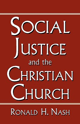 Social Justice and the Christian Church - Nash, Ronald H, Dr.