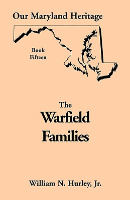Our Maryland Heritage, Book 15: The Warfield Families - Hurley, W N, and Hurley, William Neal, Jr.