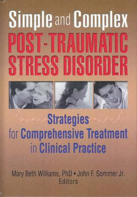 Simple and Complex Post-Traumatic Stress Disorder: Strategies for Comprehensiveness Treatment in Clinical Practice - Williams, Mary Beth, Ph.D., LCSW, CTS, and Sommer Jr, John F