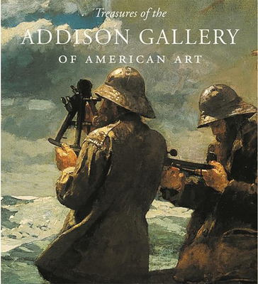 Treasures of the Addison Gallery of American Art - Weinberg, Adam D (Editor), and Addison Gallery of American Art (Compiled by)