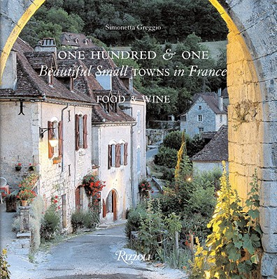 One Hundred & One Beautiful Towns in France: Food & Wine - Busson, Yvon, and Gast, Rene, and Greggio, Simonetta (Editor)