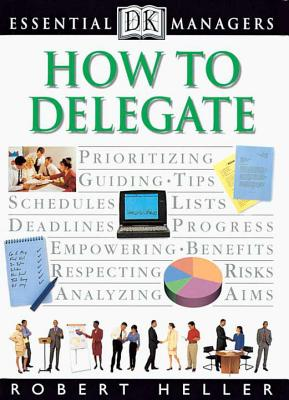 How to Delegate - Heller, Robert, and Hindle, Tim