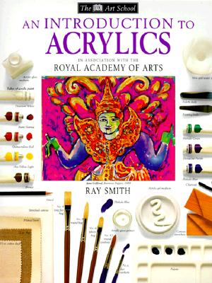 An Introduction to Acrylics - Smith, Ray, and Dorling Kindersley Publishing