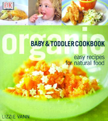 Organic Baby & Toddler Cookbook - Vann, Lizzie, and Razazan, Daphne