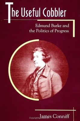 Useful Cobbler: Edmund Burke and the Politics of Progress - Conniff, James