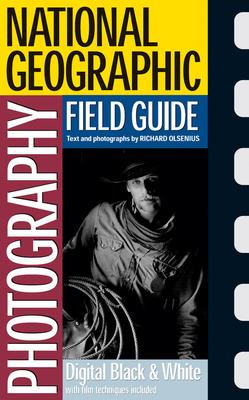 National Geographic Photography Field Guide: Digital Black & White - Olsenius, Richard