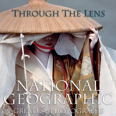 Through the Lens: National Geographic's Greatest Photographs - Bendavid-Val, Leah (Editor)