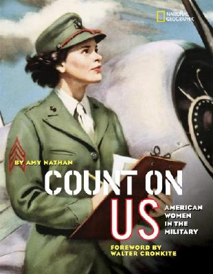 Count on Us: American Women in the Military - Nathan, Amy, and Cronkite, Walter, IV (Foreword by)