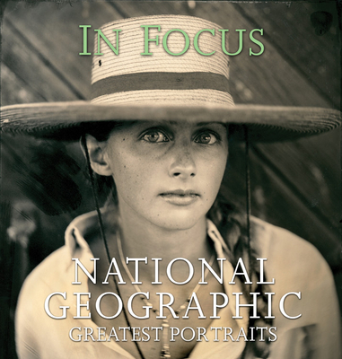 In Focus: National Geographic Greatest Portraits - Various, and National Geographic Society (Editor), and Bendavid Val, Leah (Editor)