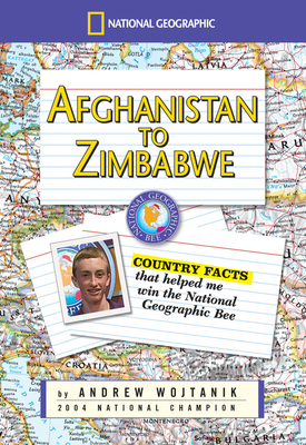 Afghanistan to Zimbabwe: Country Facts That Helped Me Win the Nationa Geographic Bee - Wojtanik, Andrew
