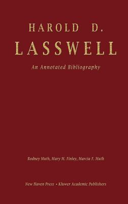 Harold D. Lasswell: An Annotated Bibliography - Muth, Rodney (Editor), and Finley, Mary M (Editor), and Muth, Marcia (Editor)