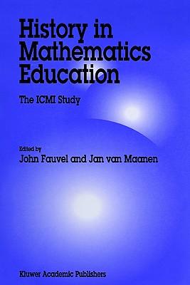 History in Mathematics Education: An ICMI Study - Fauvel+, John (Editor), and Van Maanen, Jan (Introduction by)