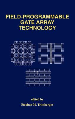 Field-Programmable Gate Array Technology - Trimberger, Stephen, and Trimberger, Stephen M (Editor)