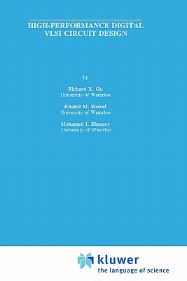 High-Performance Digital VLSI Circuit Design - Gu, Richard X, and Sharaf, Khaled M, and Elmasry, Mohamed I