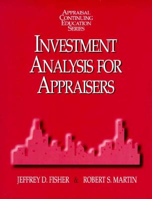 Investment Analysis for Appraisers - Fisher, Jeffrey D, PH.D., and Martin, Robert S