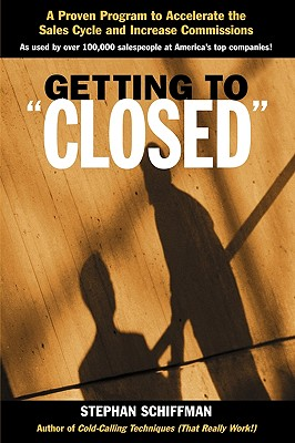 Getting to Closed': A Proven Program to Accelerate the Sales Cycle and Increase Commissions - Schiffman, Stephan