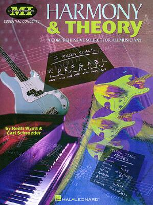 Harmony and Theory a Comprehensive Source for All Musicians - Wyatt, Keith, and Schroeder, Carl, and Wyatt, Schroeder