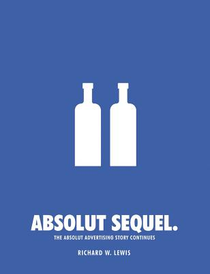 Absolut Sequel: The Absolut Advertising Story Continues - Lewis, Richard W