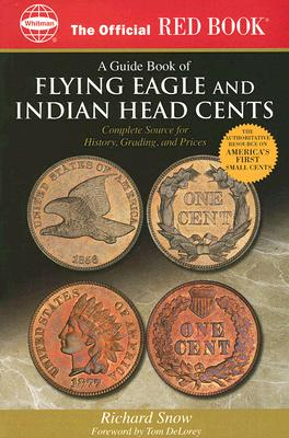 An Official Red Book: A Guide Book of Flying Eagle and Indian Head Cents: Complete Source for History, Grading, and Prices - Snow, Richard, and DeLorey, Tom (Foreword by)