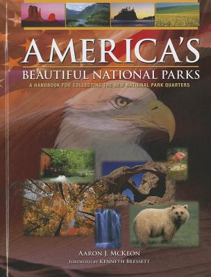 America's Beautiful National Parks - McKeon, Aaron J, and Bressett, Kenneth (Foreword by)