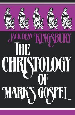 The Christology of Mark's Gospel - Kingsbury, Jack Dean