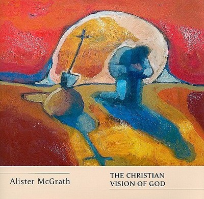 The Christian Vision of God - McGrath, Alister