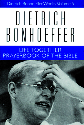 Life Together Prayerbook of the Bible - Bonhoeffer, Dietrich, and Kelly, Geffrey B (Editor), and Bloesch, Daniel W (Translated by)