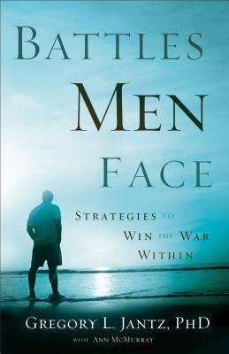 Battles Men Face: Strategies to Win the War Within - Jantz, Gregory, Dr., and McMurray, Ann