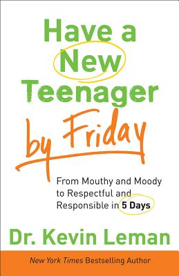 Have a New Teenager by Friday: From Mouthy and Moody to Respectful and Responsible in 5 Days - Leman, Kevin, Dr.