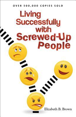 Living Successfully with Screwed-Up People - Brown, Elizabeth B