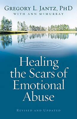 Healing the Scars of Emotional Abuse - Jantz, Gregory, Dr., and McMurray, Ann