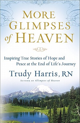 More Glimpses of Heaven: Inspiring True Stories of Hope and Peace at the End of Life's Journey - Harris, Trudy, RN