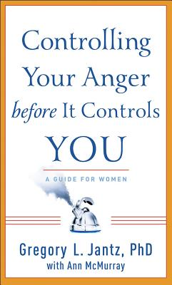 Controlling Your Anger Before It Controls You - Jantz, Gregory, Dr., and McMurray, Ann