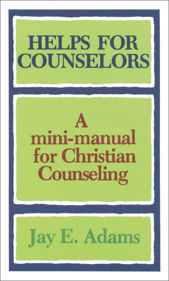 Helps for Counselors: A Mini-Manual for Christian Counseling - Adams, Jay Edward