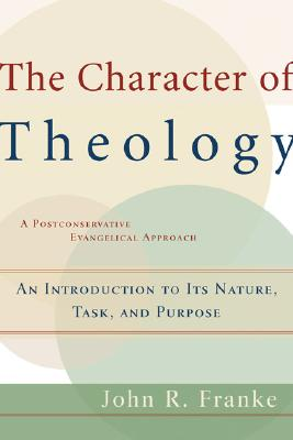 The Character of Theology: An Introduction to Its Nature, Task, and Purpose - Franke, John R