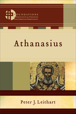 Athanasius - Leithart, Peter J, and Boersma, Hans (Editor), and Levering, Matthew (Editor)