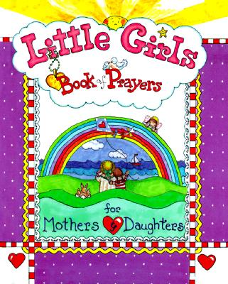 Little Girls Book of Prayers for Mothers and Daughters - Larsen, Carolyn, and Baker Book House (Creator)