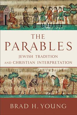 The Parables: Jewish Tradition and Christian Interpretation - Young, Brad H