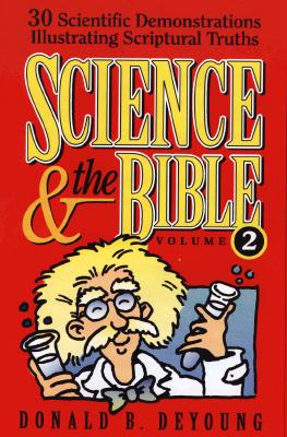 Science and the Bible, Vol. 2: 30 Scientific Demonstrations Illustrating Scriptural Truths - DeYoung, Donald B, Ph.D.